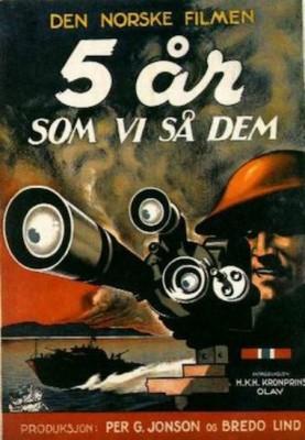«5 år – som vi så dem» er en dokumentarfilm om Norges og nordmenns innsats utenfor Norge i 1940-1945. Med regi av Per G. Jonson som også var tiltenkt rollen som fotograf på «Den forsvunne MTB»